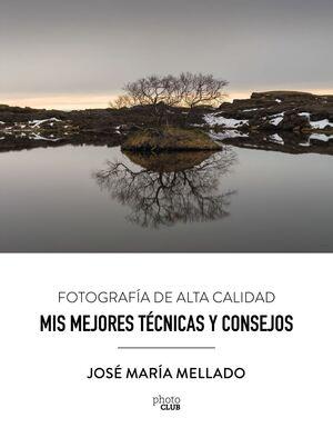 MIS MEJORES TÉCNICAS Y CONSEJOS. FOTOGRAFÍA DE ALTA CALIDAD