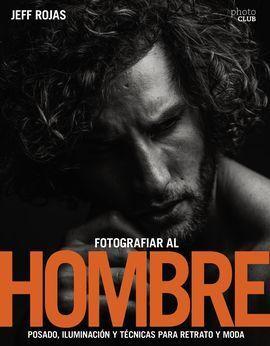 FOTOGRAFIAR AL HOMBRE: POSADO, ILUMINACIÓN Y TÉCNICAS DE DISPARO PARA RETRATO Y