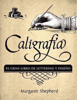 CALIGRAFÍA. EL GRAN LIBRO DE LETTERING Y DISEÑO