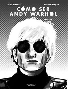 CÓMO SER ANDY WARHOL