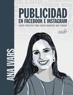 PUBLICIDAD EN FACEBOOK E INSTAGRAM. CURSO PRÁCTICO PARA CREAR ANUNCIOS QUE VENDE