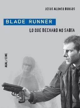 BLADE RUNNER. LO QUE DECKAR NO SABIA