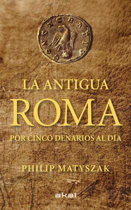LA ANTIGUA ROMA. POR CINCO DENARIOS AL DÍA