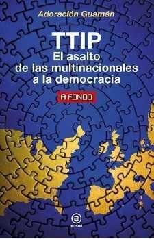 TTIP EL ASALTO DE LAS MULTINACIONALES A LA DEMOCRACIA