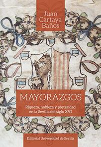 MAYORAZGO. RIQUEZA, NOBLEZA Y POSTERIDAD EN LA SEVILLA DEL SIGLO XVI