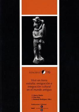 VIVIR EN TIERRA EXTRAÑA: EMIGRACIÓN E INTEGRACIÓN CULTURAL EN EL MUNDO ANTIGUO