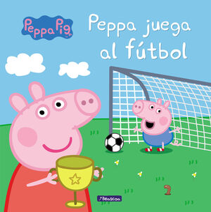 PEPPA JUEGA AL FÚTBOL (PEPPA PIG. PRIMERAS LECTURAS)