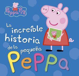 LA INCRE�BLE HISTORIA DE LA PEQUE�A PEPPA / MI INCRE�BLE HISTORIA