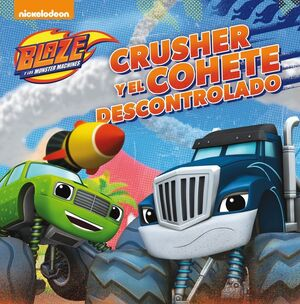 CRUSHER Y EL COHETE DESCONTROLADO (BLAZE Y LOS MONSTER MACHINES. PRIMERAS LECTUR