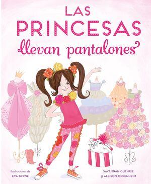 LAS PRINCESAS LLEVAN PANTALONES