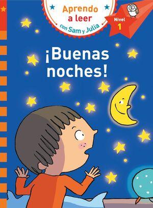 ¡BUENAS NOCHES! (APRENDO A LEER CON SAM Y JULIA - NIVEL 1)