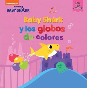 BABY SHARK Y LOS GLOBOS DE COLORES (BABY SHARK)