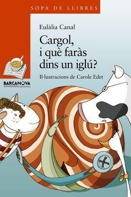 CARGOL, I QUE FARÀS DINS UN IGLÚ?
