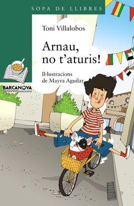 ARNAU, NO T'ATURIS!