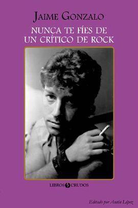 NUNCA TE FÍES DE UN CRÍTICO DE ROCK