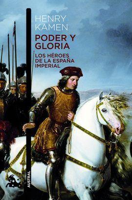 PODER Y GLORIA. LOS HEROES DE LA ESPAÑA IMPERIAL