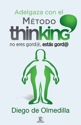ADELGAZA CON EL MÉTODO THINKING. NO ERES GORD@, ESTÁS GORD@