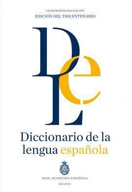 DICCIONARIO DE LA LENGUA ESPAÑOLA. (REAL ACADEMIA DE LA LENGUA ESPAÑOLA RAE) VIGESIMOTERCERA EDICIÓN. VERSIÓN NORMAL