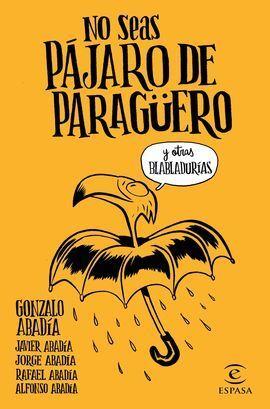 NO SEAS PÁJARO DE PARAGÜERO