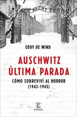 AUSCHWITZ, ÚLTIMA PARADA  CÓMO SOBREVIVÍ AL HORROR 1943-1945
