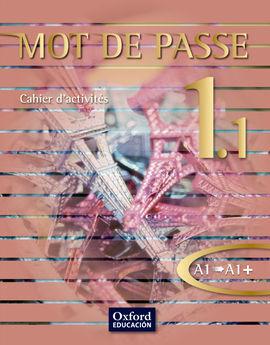 MOT DE PASSE, FRANÇAIS 1.1, 1 BACHILLERATO, NIVEAU A1-A1+. CAHIER D'ACTIVITÉS