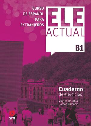 ELE ACTUAL B1. CUADERNO DE EJERCICIOS