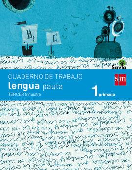 CUADERNO DE LENGUA, PAUTA. 1 PRIMARIA, 3 TRIMESTRE. SAVIA