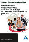 ELABORACION DE PROGRAMACIONES Y UNIDADES DE TRABAJO EN LA FORMACION PROFESIONAL: GUIA UTIL