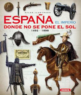 ATLAS ILUSTRADO ESPAÑA EL IMPERIO DONDE NO SE PONE EL SOL 1492 - 1898