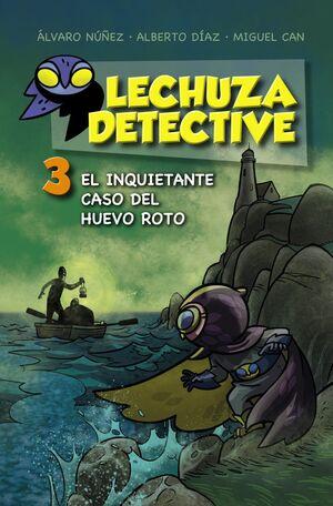 LECHUZA DETECTIVE 3: EL INQUIETANTE CASO DEL HUEVO ROTO