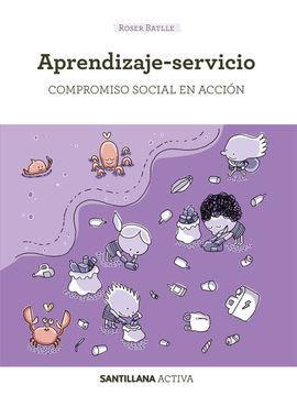 SANTILLANA ACTIVA APRENDIZAJE-SERVICIO. COMPROMISO SOCIAL EN ACCIÓN