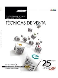 CUADERNO DEL ALUMNO. TÉCNICAS DE VENTA (TRANSVERSAL: UF0031). CERTIFICADOS DE PR
