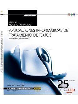 MANUAL APLICACIONES INFORMÁTICAS DE TRATAMIENTO DE TEXTOS UF0320. CERTIFICADOS D