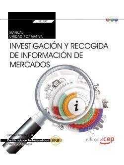 MANUAL. INVESTIGACIÓN Y RECOGIDA DE INFORMACIÓN DE MERCADOS (TRANSVERSAL: UF1780