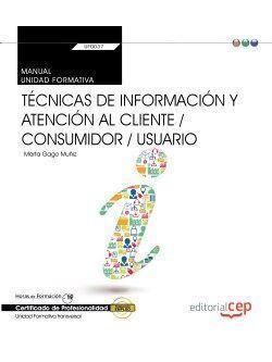 MANUAL. TÉCNICAS DE INFORMACIÓN Y ATENCIÓN AL CLIENTE / CONSUMIDOR / USUARIO (TR