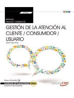 MANUAL. GESTIÓN DE LA ATENCIÓN AL CLIENTE / CONSUMIDOR / USUARIO (TRANSVERSAL: U
