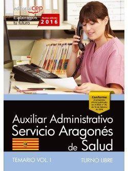 AUXILIAR ADMINISTRATIVO SERVICIO ARAGONÉS DE SALUD. TURNO LIBRE. TEMARIO VOL. I