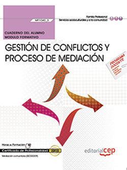 CUADERNO DEL ALUMNO. GESTIÓN DE CONFLICTOS Y PROCESO DE MEDIACIÓN (MF1040_3). CE