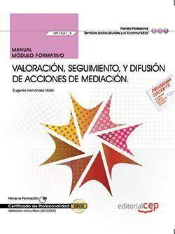 MANUAL. VALORACIÓN, SEGUIMIENTO, Y DIFUSIÓN DE ACCIONES DE MEDIACIÓN (MF1041_3).