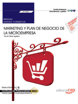 MANUAL. MARKETING Y PLAN DE NEGOCIO DE LA MICROEMPRESA (UF1820). CERTIFICADOS DE