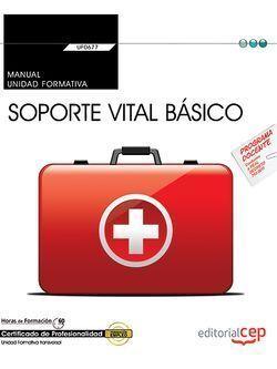 MANUAL. SOPORTE VITAL BÁSICO (TRANSVERSAL: UF0677). CERTIFICADOS DE PROFESIONALI
