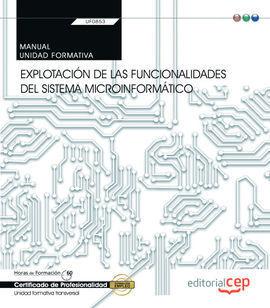 (TRANSVERSAL: UF0853). MANUAL. EXPLOTACIÓN DE LAS FUNCIONALIDADES DEL SISTEMA MICROINFORMÁTICO