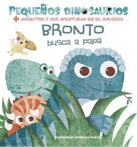 BRONTO BUSCA A PAPA PEQUEÑOS DINOSAURIOS + 2 AÑOS