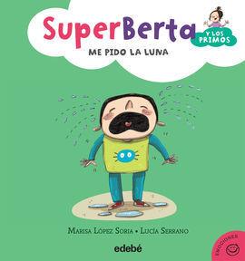 SUPERBERTA Y LOS PRIMOS 4: ME PIDO LA LUNA