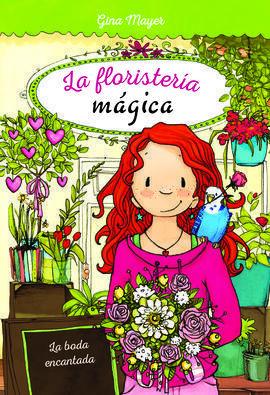 FLORISTERIA MAGICA 05 LA BODA ENCANTADA