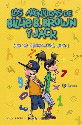 BILLIE B. BROWN Y JACK, 2. ¡NO TE PREOCUPES, JACK!