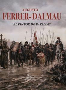AUGUSTO FERRER-DALMAU .EL PINTOR DE BATALLAS