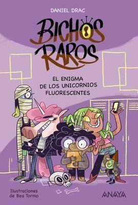 BICHOS RAROS 1: EL ENIGMA DE LOS UNICORNIOS FLUORESCENTES