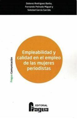 EMPLEABILIDAD Y CALIDAD EN EL EMPLEO DE LAS MUJERES PERIODISTAS.