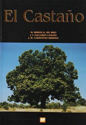 EL CASTAÑO. PRODUCTOR DE FRUTO Y MADERA. CREADOR DE PAISAJE Y PROTECTOR